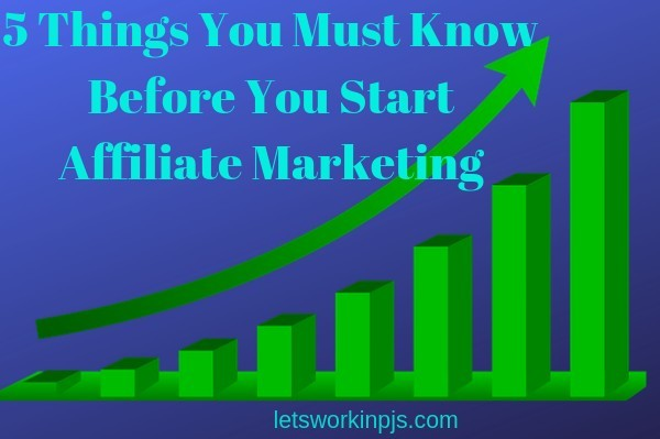 5 Things You must Know Before You Start Affiliate Marketing