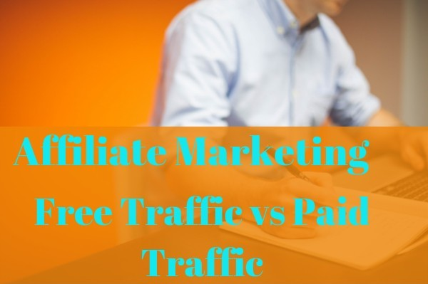 Affiliate Marketing Free Traffic VS Paid Traffic