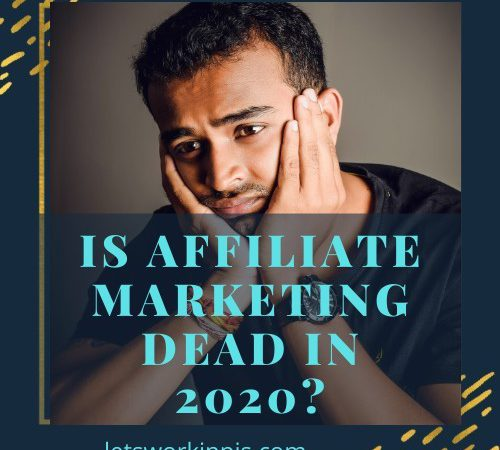 Is Affiliate Marketing Dead In 2020?