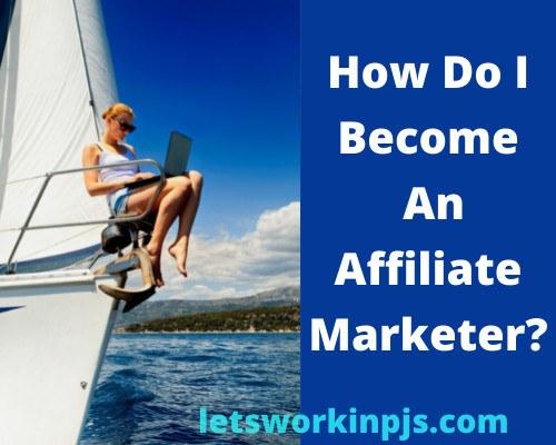 How Do I Become An Affiliate Marketer?