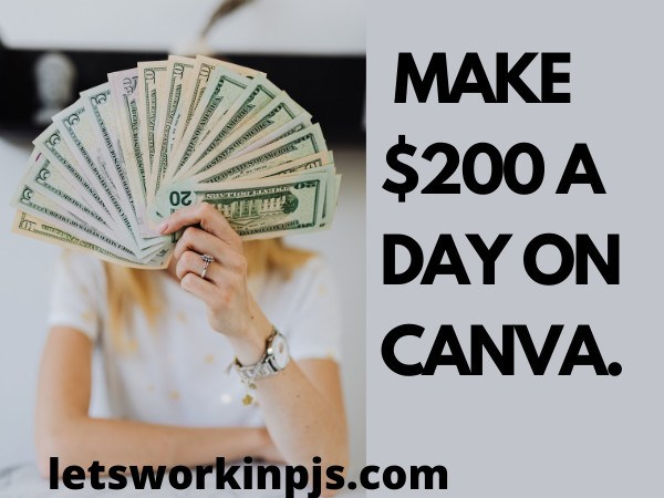 How To Make 200 Dollars A Day On Canva